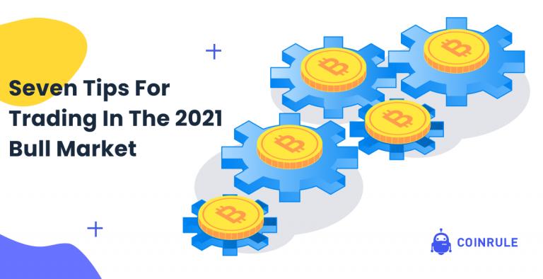 Seven Tips For Trading In The 2021 Bull Market